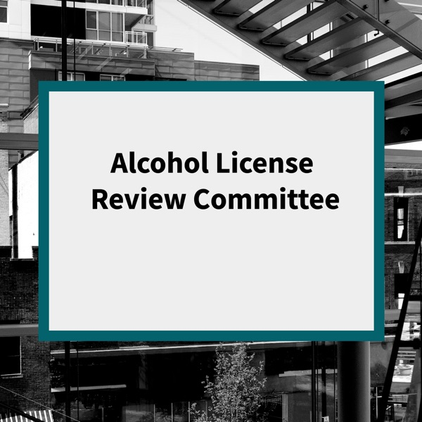 Alcohol License Review Committee Podcast
