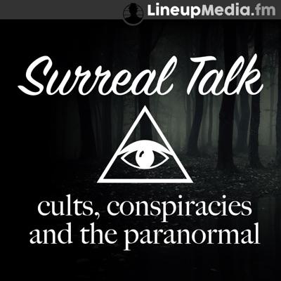 Surreal Talk - Cults, Conspiracies & the Paranormal:LineupMedia.fm