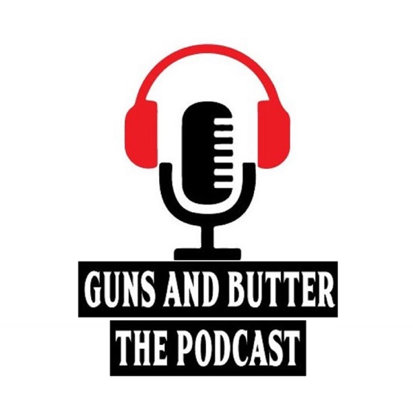 Guns And Butter The Podcast