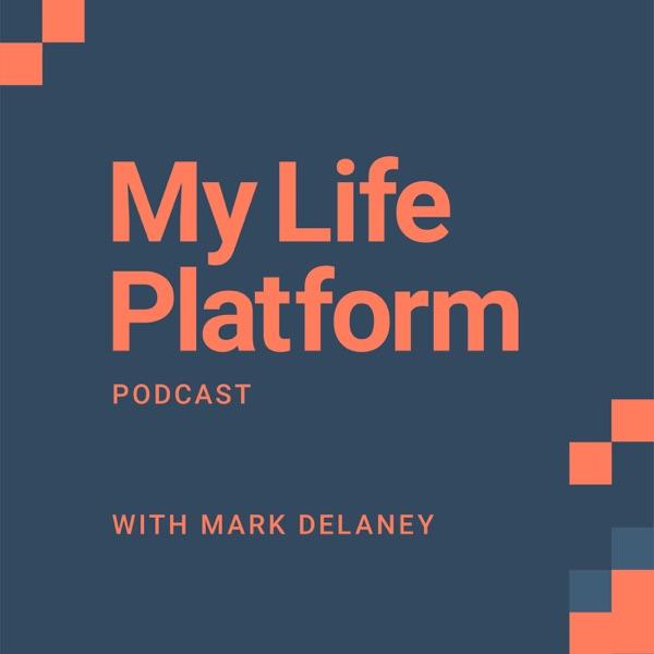 My Life Platform Podcast with Mark Delaney