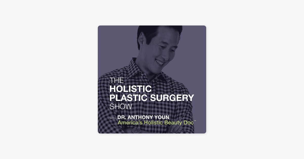 Holistic Plastic Surgery Show on Apple Podcasts