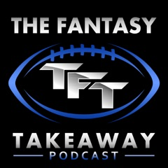 The Fantasy Takeaway: A Fantasy Football Podcast