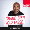 Grand bien vous fasse ! - France Inter