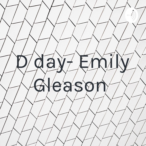D day- Emily Gleason