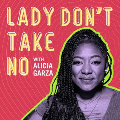 Lady Don't Take No:Alicia Garza