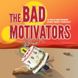 The Bad Motivators: A Malfunctioning Star Wars Podcast on