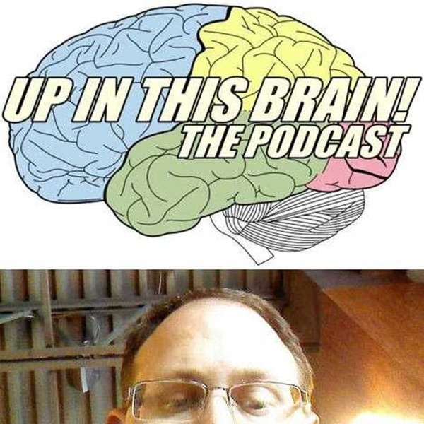 Up In This Brain! podcast