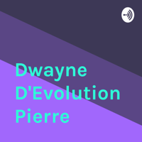Dwayne D'Evolution Pierre podcast