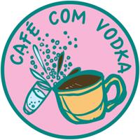 Café com Vodka Podcast podcast