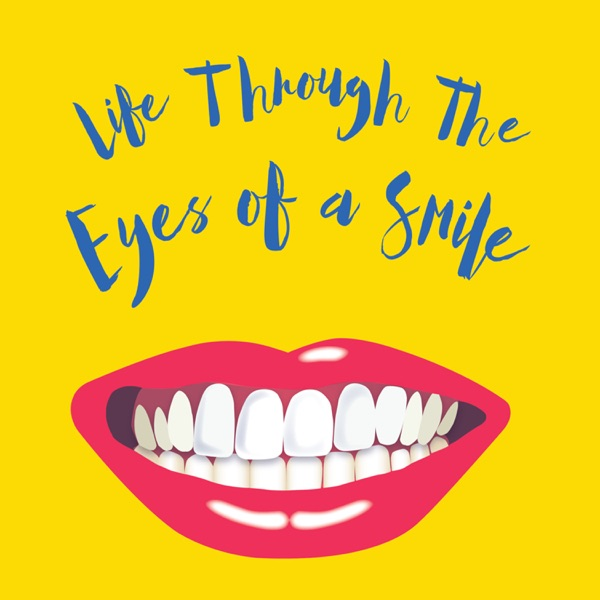 Life Through The Eyes Of A Smile Podcast