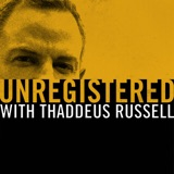 Image of Unregistered with Thaddeus Russell podcast