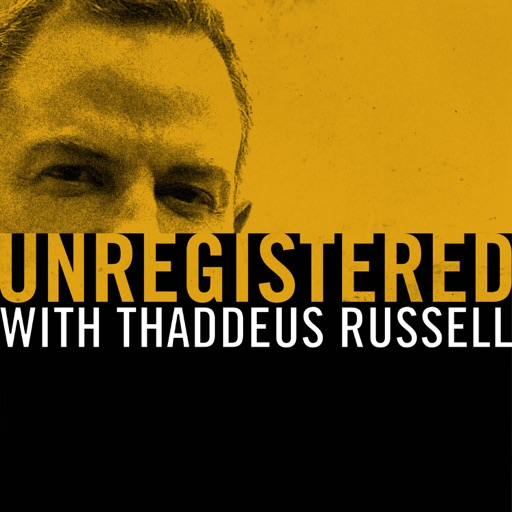 Cover image of Unregistered with Thaddeus Russell