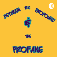 Between the Profound & the Profane: a Comedy podcast podcast