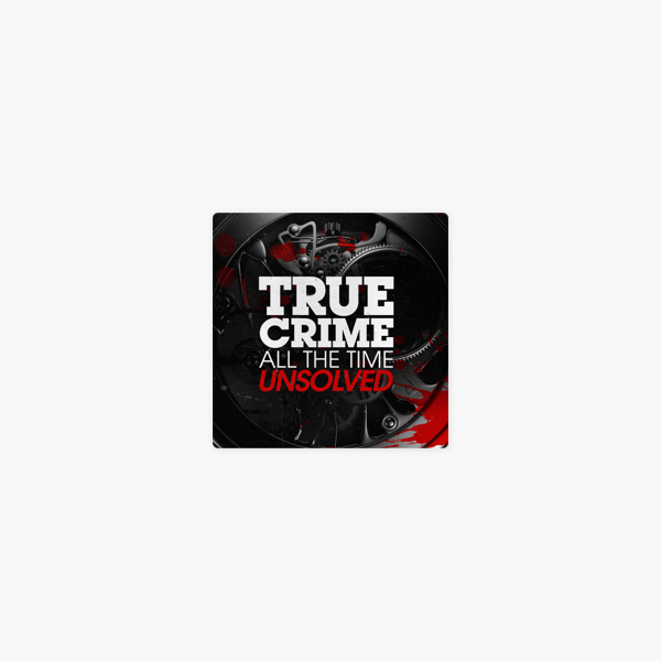 True Crime All The Time Unsolved on Apple Podcasts