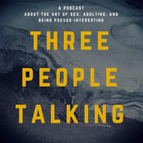 Three People Talking Podcast