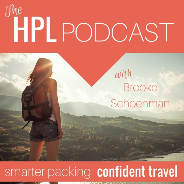 The HPL Podcast: Smarter Packing + Confident Travel | Female Travel Gear | Trip Planning
