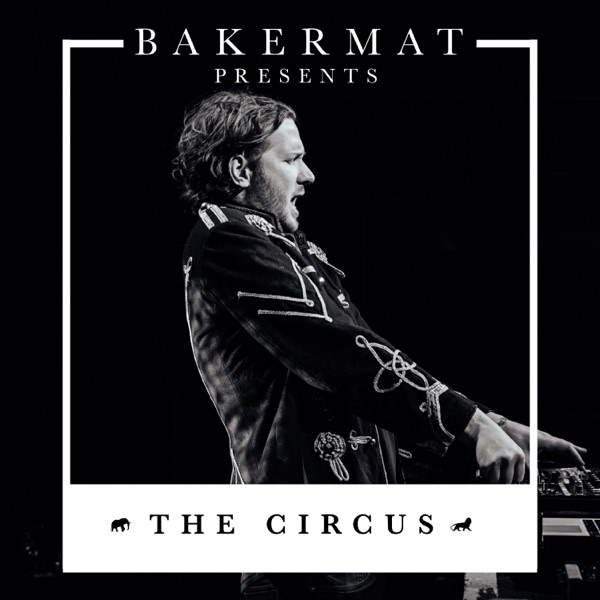 Bakermat Presents The Circus