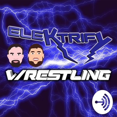 Elektrify Wrestling Podcast