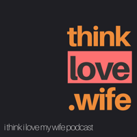 I Think I Love My Wife podcast