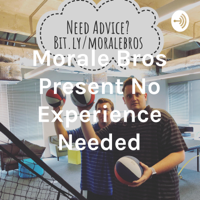 Morale Bros Present No Experience Needed podcast
