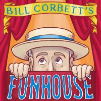 Bill Corbett's Funhouse podcast