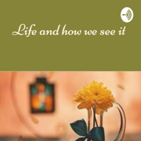 life and how we see it podcast