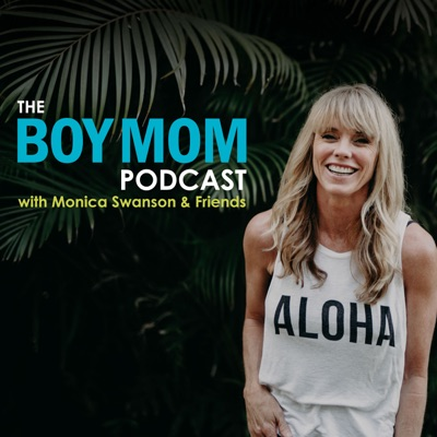 The Boy Mom Podcast with Monica Swanson and Friends