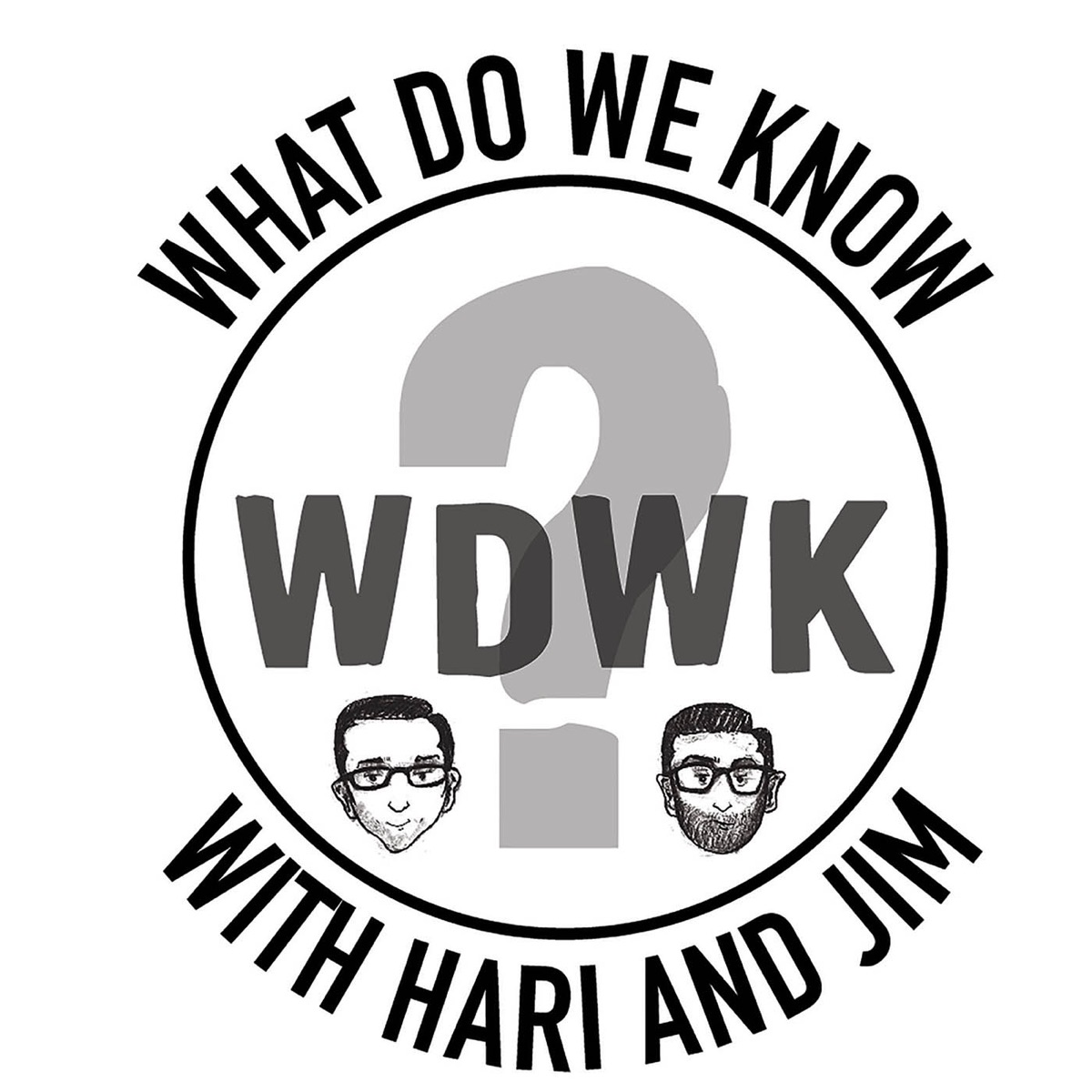 What Do We Know? with Hari & Jim
