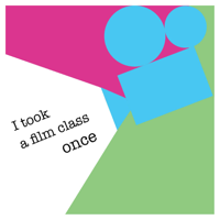 I Took A Film Class Once podcast