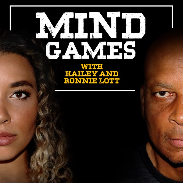 The Mind Games Podcast with Hailey and Ronnie Lott