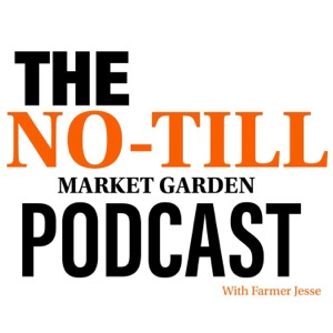 The No-Till Market Garden Podcast