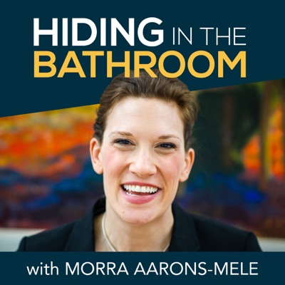 Hiding in the Bathroom:Morra Aarons-Mele