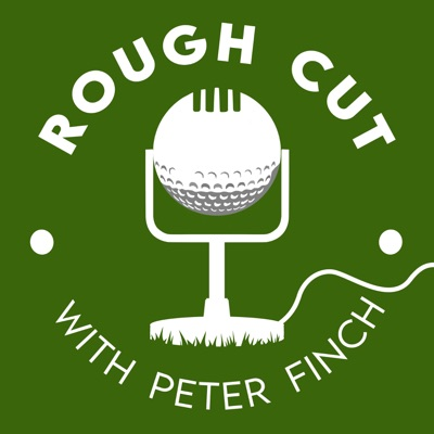 Rough Cut Golf Podcast:Peter Finch