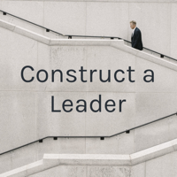 Construct a Leader podcast