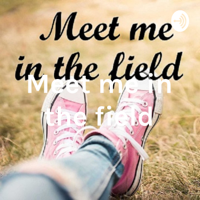 Meet me in the field podcast
