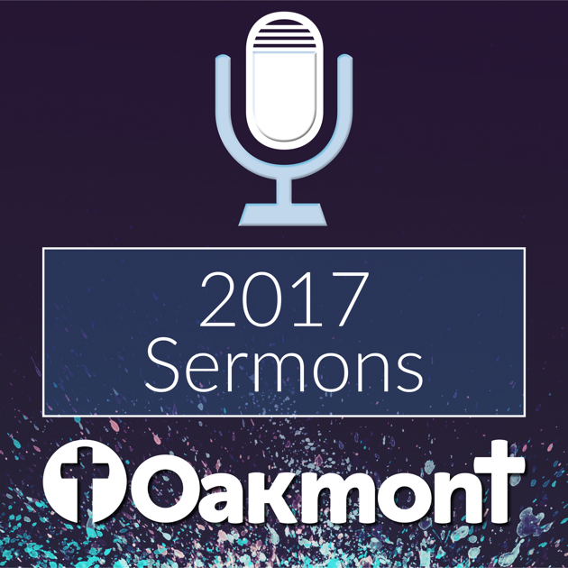 Oakmont Sermons 2017 on Apple Podcasts
