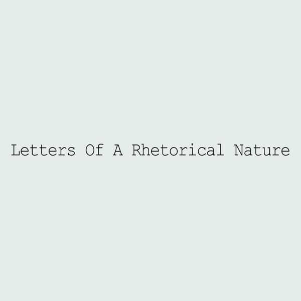 Letters Of A Rhetorical Nature