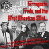 IAP 104: Ferragosto, Fredo, and the First American Saint- an Italian American Podcast emergency broadcast discussing the week that was in Italian America