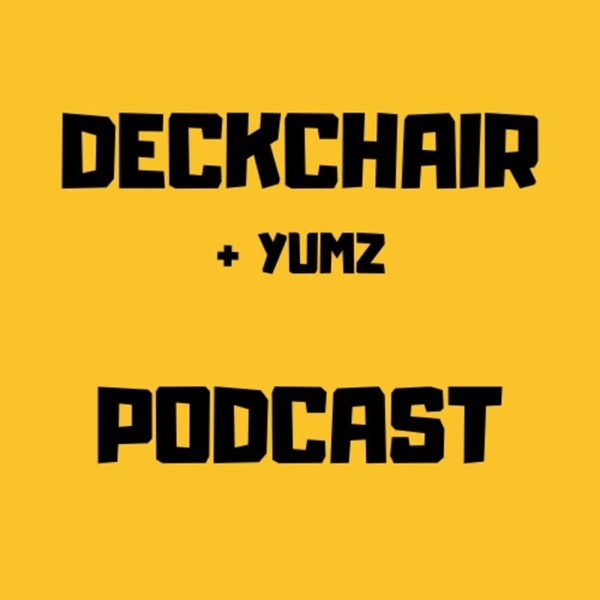 Deckchair & Yumz Podcast