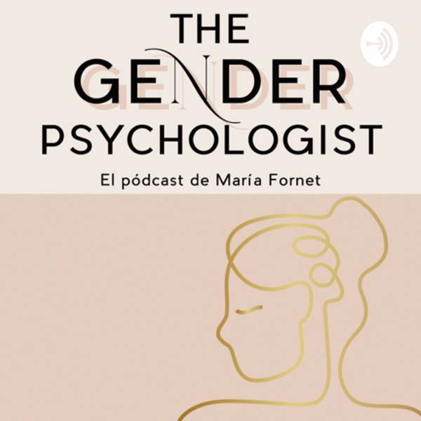The Gender Psychologist (El pódcast de María Fornet)