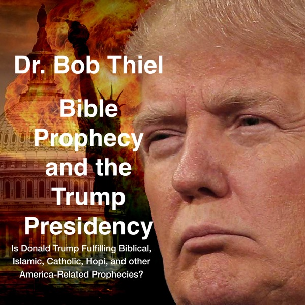 Bob Thiel - Bible Prophecy and the Trump Presidency