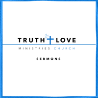 Truth and Love Ministries Church Sermons podcast