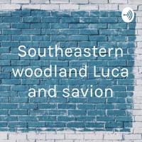 Southeastern woodland Luca and savion podcast