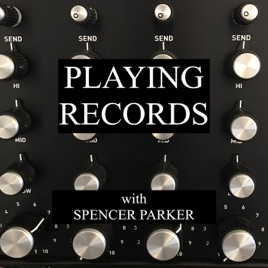Spencer Parker : Playing Records on Apple Podcasts