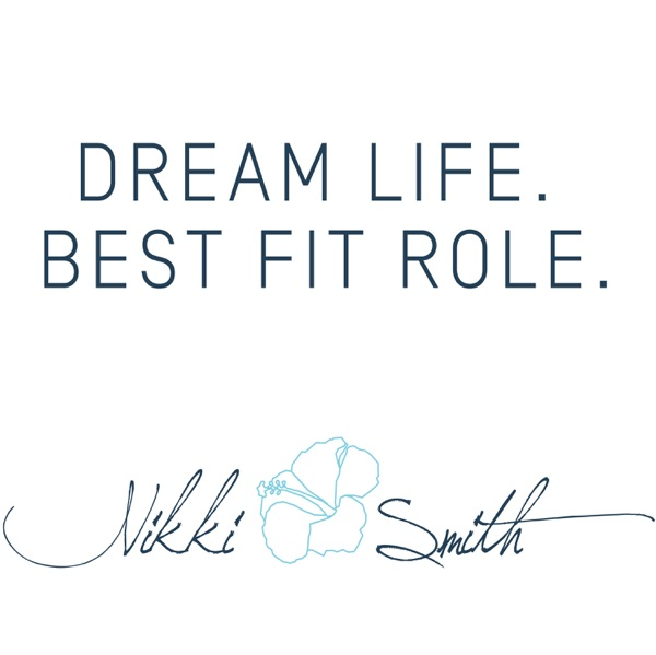 Dream life, best fit role with Nikki Smith
