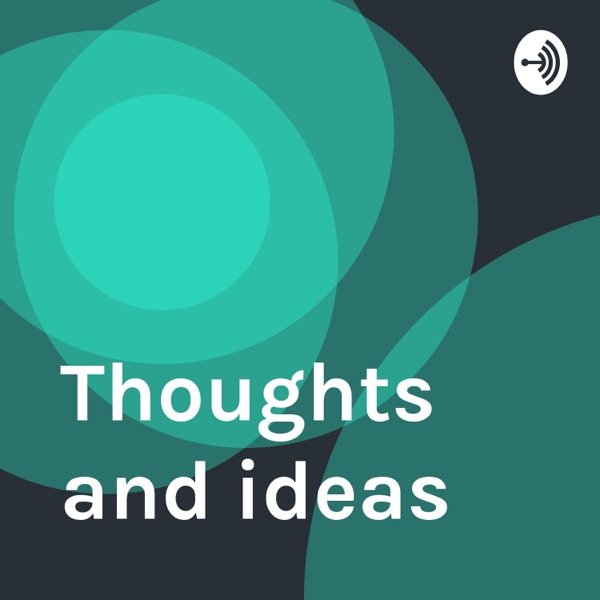 Thoughts and ideas
