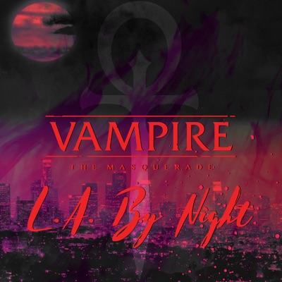 Vampire: the Masquerade - L.A. By Night:Geek & Sundry