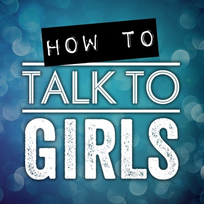 How To Talk To Girls Podcast:TrippAdvice.com | Dating & Relationship Advice For Men