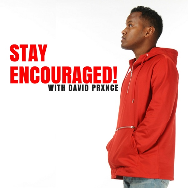 Stay Encouraged! with David Prxnce