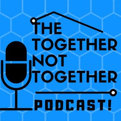 Together not together podcast